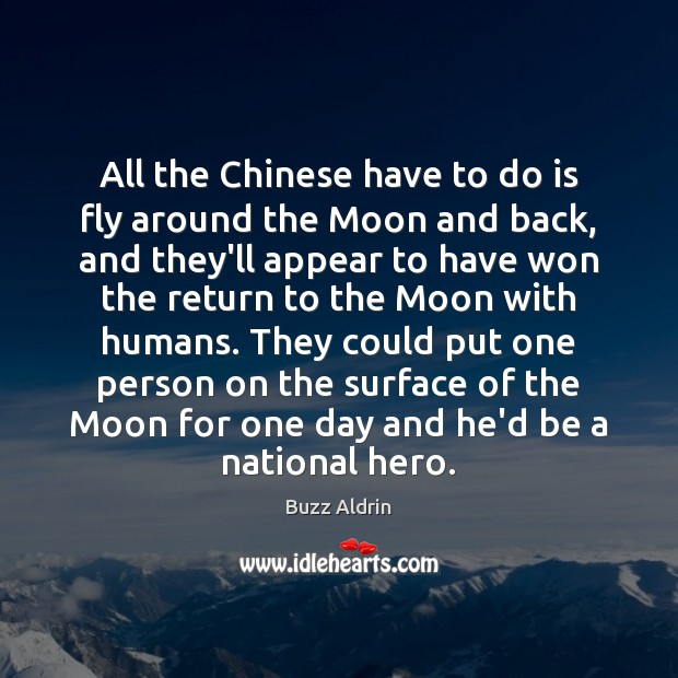 All the Chinese have to do is fly around the Moon and Buzz Aldrin Picture Quote