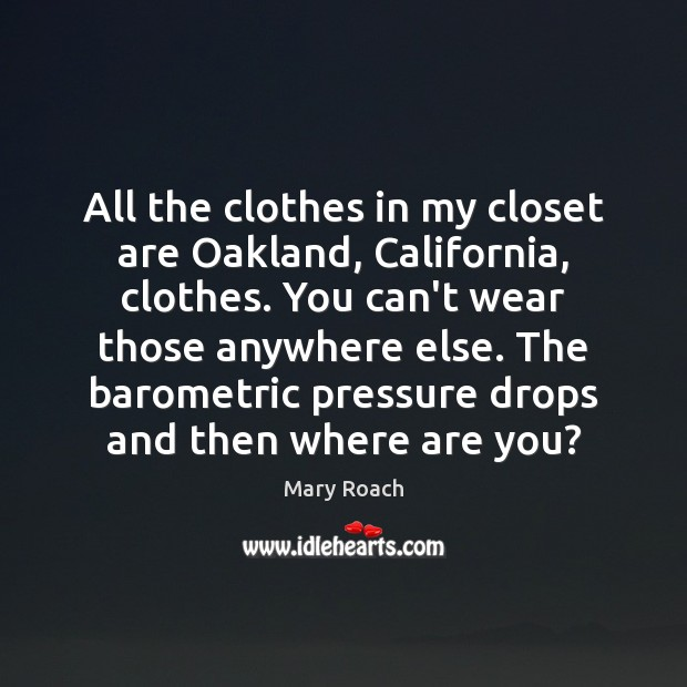 Image, All the clothes in my closet are Oakland, California, clothes. You can't