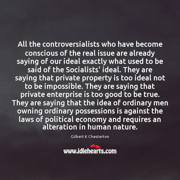 All the controversialists who have become conscious of the real issue are Too Good To Be True Quotes Image