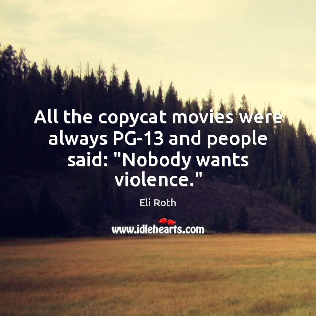 """Image, All the copycat movies were always PG-13 and people said: """"Nobody wants violence."""""""