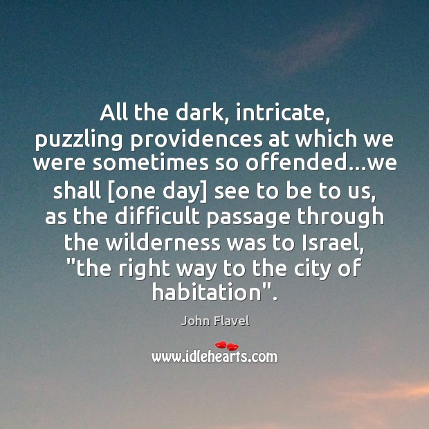 All the dark, intricate, puzzling providences at which we were sometimes so Image