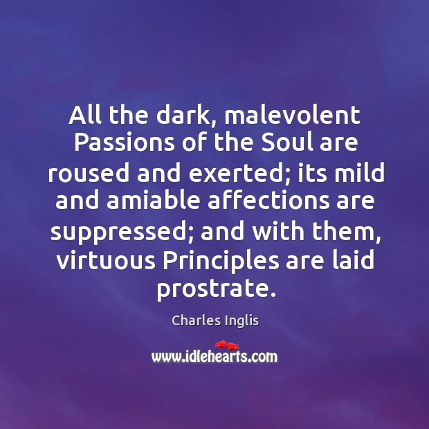 All the dark, malevolent passions of the soul are roused and exerted; Image
