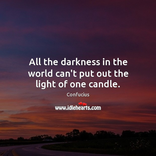 All the darkness in the world can't put out the light of one candle. Image
