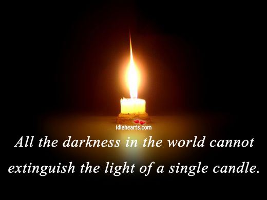 All The Darkness In The World Cannot Extinguish….
