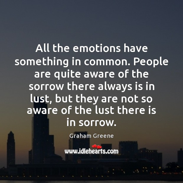 All the emotions have something in common. People are quite aware of Image