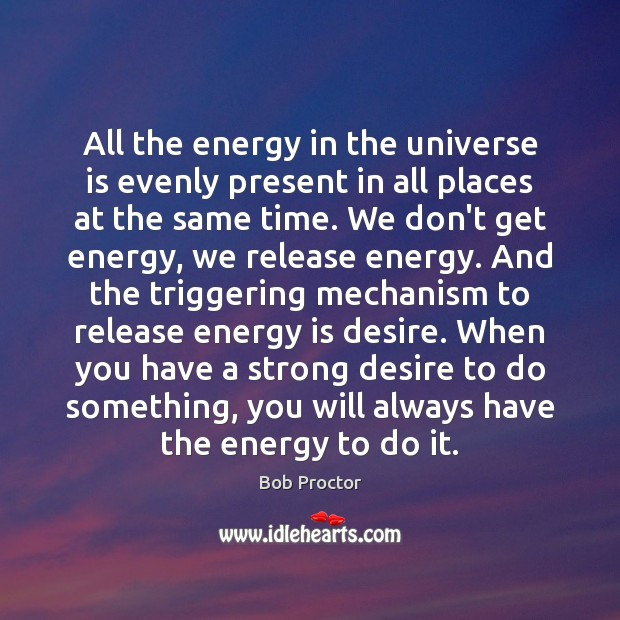 All the energy in the universe is evenly present in all places Bob Proctor Picture Quote