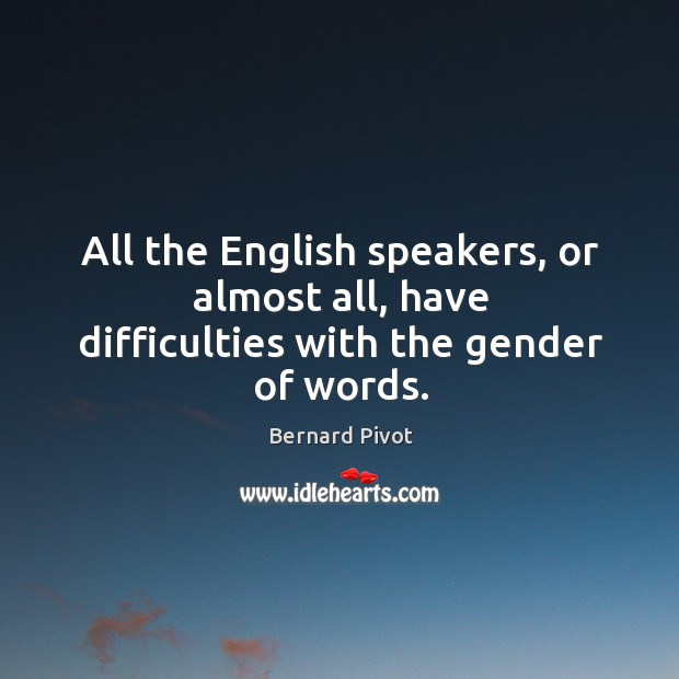 Image, All the english speakers, or almost all, have difficulties with the gender of words.