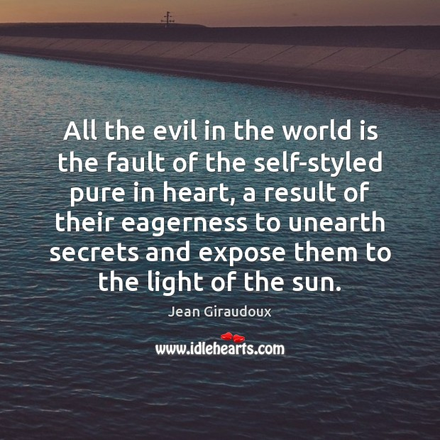 All the evil in the world is the fault of the self-styled Jean Giraudoux Picture Quote