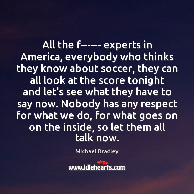 All the f—— experts in America, everybody who thinks they know about Soccer Quotes Image