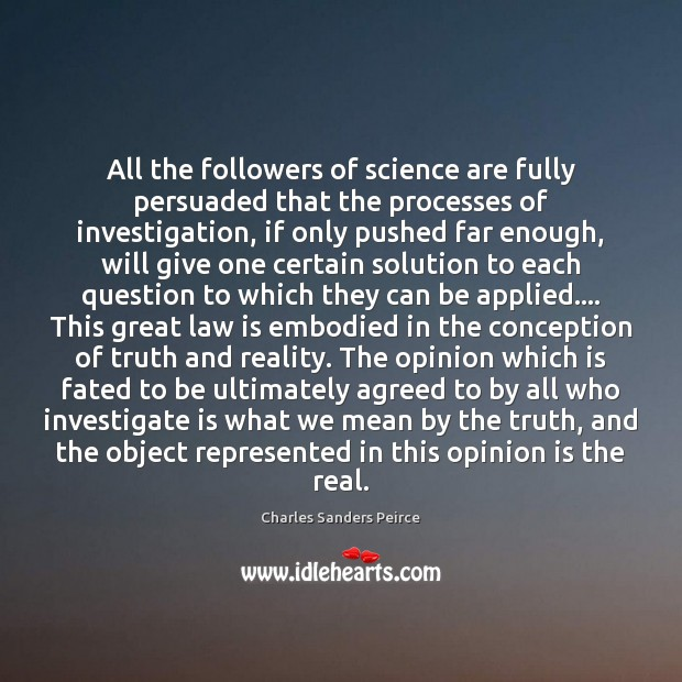 All the followers of science are fully persuaded that the processes of Charles Sanders Peirce Picture Quote