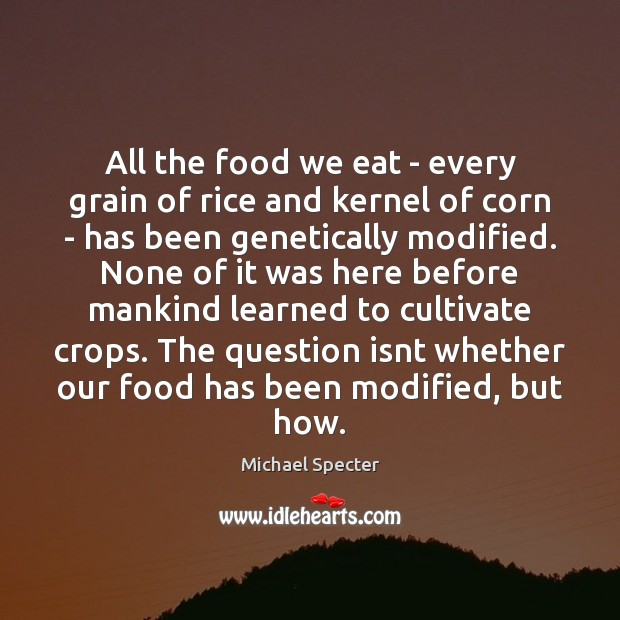 All the food we eat – every grain of rice and kernel Image