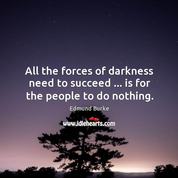 Image, All the forces of darkness need to succeed … is for the people to do nothing.