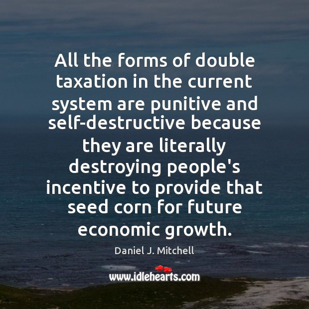 All the forms of double taxation in the current system are punitive Image
