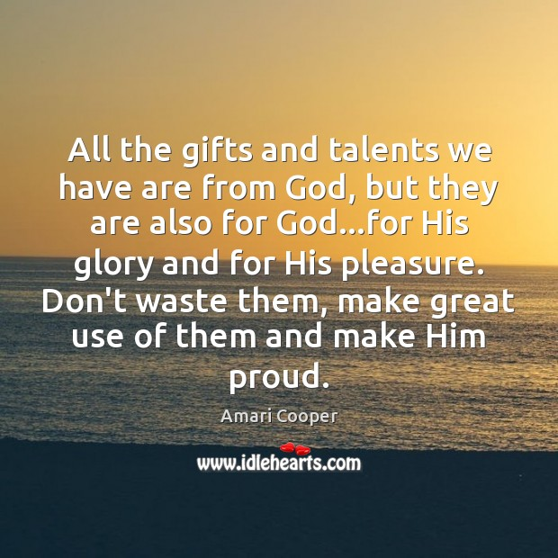 All the gifts and talents we have are from God, but they Image