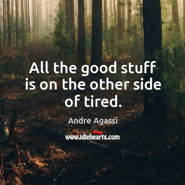 Image, All the good stuff is on the other side of tired.