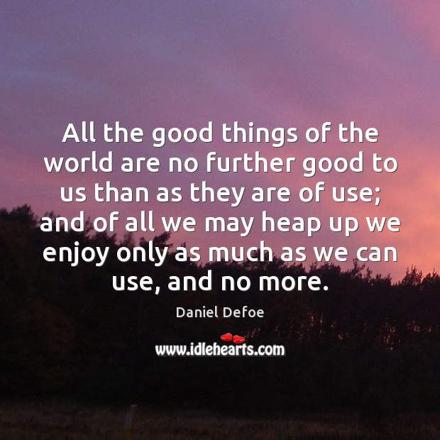 All the good things of the world are no further good to Image