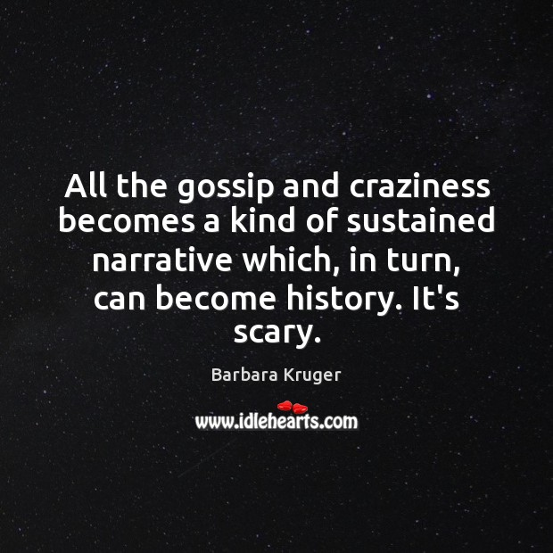 All the gossip and craziness becomes a kind of sustained narrative which, Image