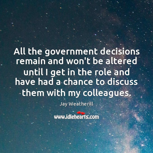 All the government decisions remain and won't be altered until I get Image