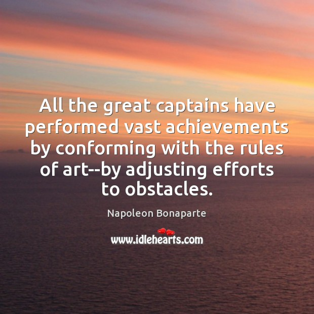 Image, All the great captains have performed vast achievements by conforming with the