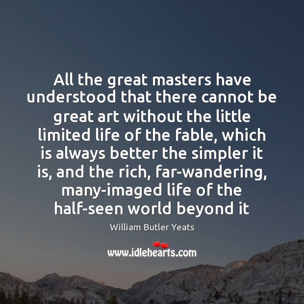 All the great masters have understood that there cannot be great art William Butler Yeats Picture Quote
