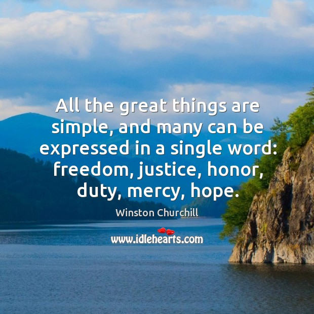 All the great things are simple, and many can be expressed in a single word: freedom, justice, honor, duty, mercy, hope. Image