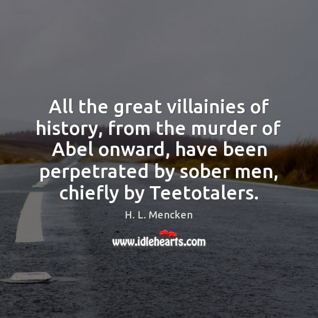 Image, All the great villainies of history, from the murder of Abel onward,