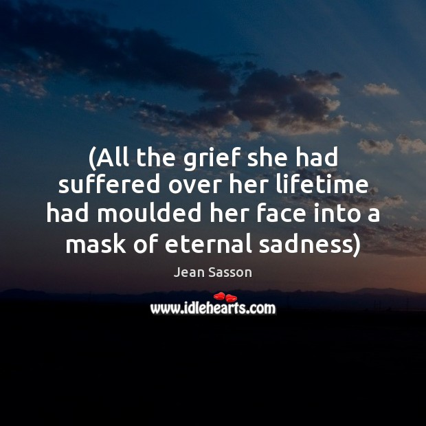 (All the grief she had suffered over her lifetime had moulded her Image