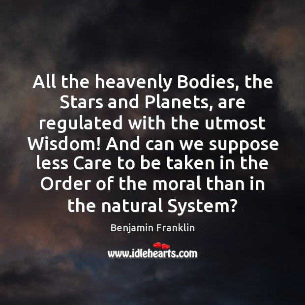All the heavenly Bodies, the Stars and Planets, are regulated with the Image