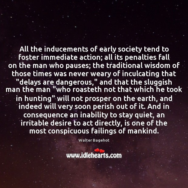 Image, All the inducements of early society tend to foster immediate action; all