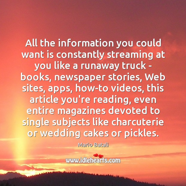 All the information you could want is constantly streaming at you like Mario Batali Picture Quote