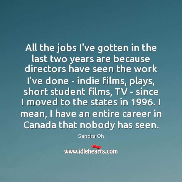 All the jobs I've gotten in the last two years are because Sandra Oh Picture Quote