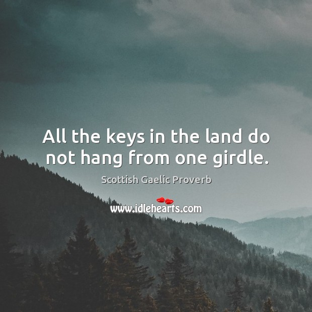 All the keys in the land do not hang from one girdle. Scottish Gaelic Proverbs Image
