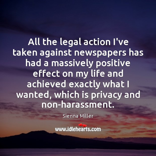 All the legal action I've taken against newspapers has had a massively Sienna Miller Picture Quote