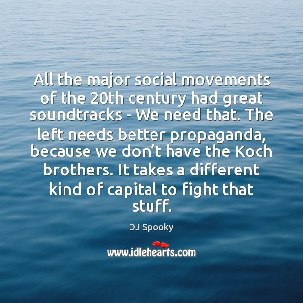 All the major social movements of the 20th century had great soundtracks DJ Spooky Picture Quote