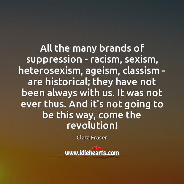 All the many brands of suppression – racism, sexism, heterosexism, ageism, classism Image