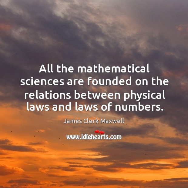 Image, All the mathematical sciences are founded on the relations between physical laws