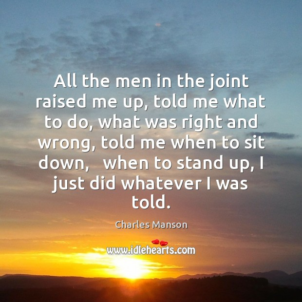All the men in the joint raised me up, told me what Charles Manson Picture Quote