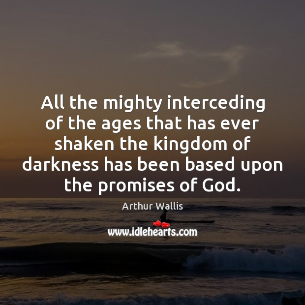 Image, All the mighty interceding of the ages that has ever shaken the
