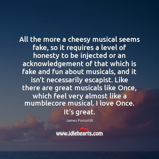 All the more a cheesy musical seems fake, so it requires a Image