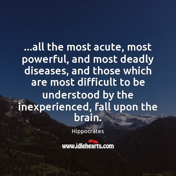 …all the most acute, most powerful, and most deadly diseases, and those Hippocrates Picture Quote