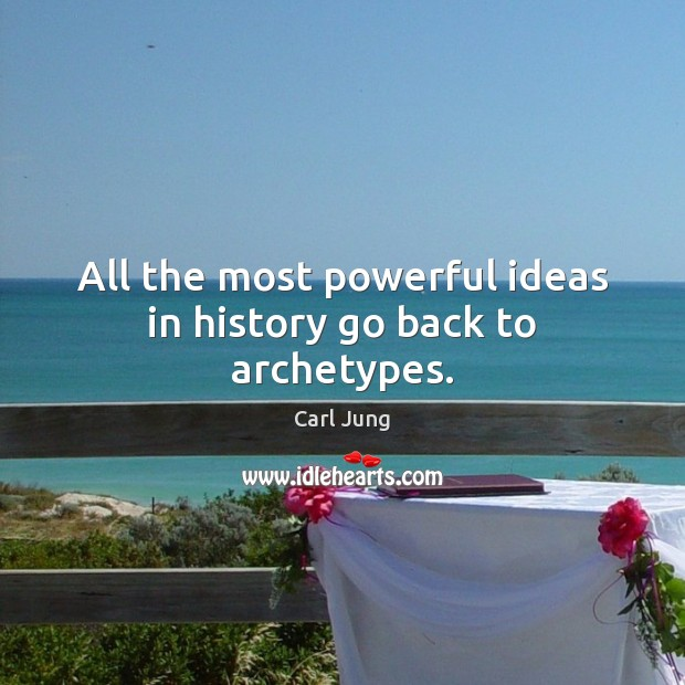 All the most powerful ideas in history go back to archetypes. Image