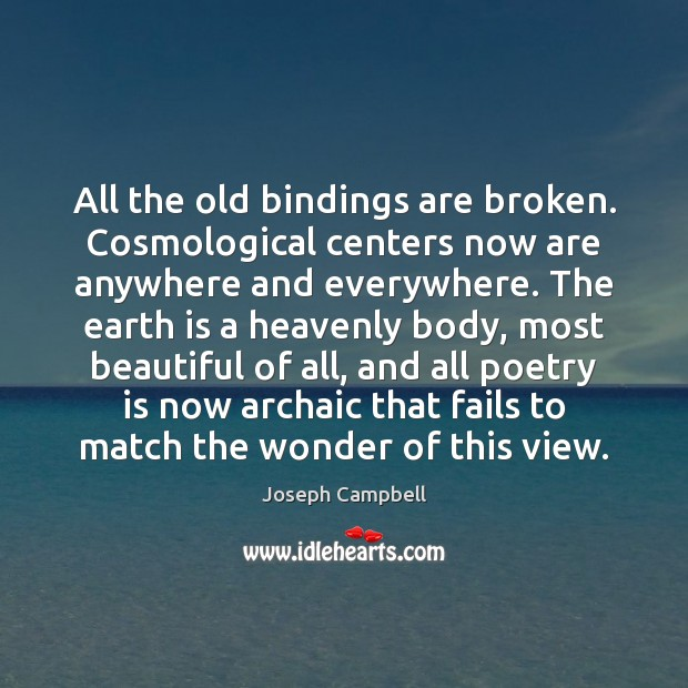 All the old bindings are broken. Cosmological centers now are anywhere and Poetry Quotes Image