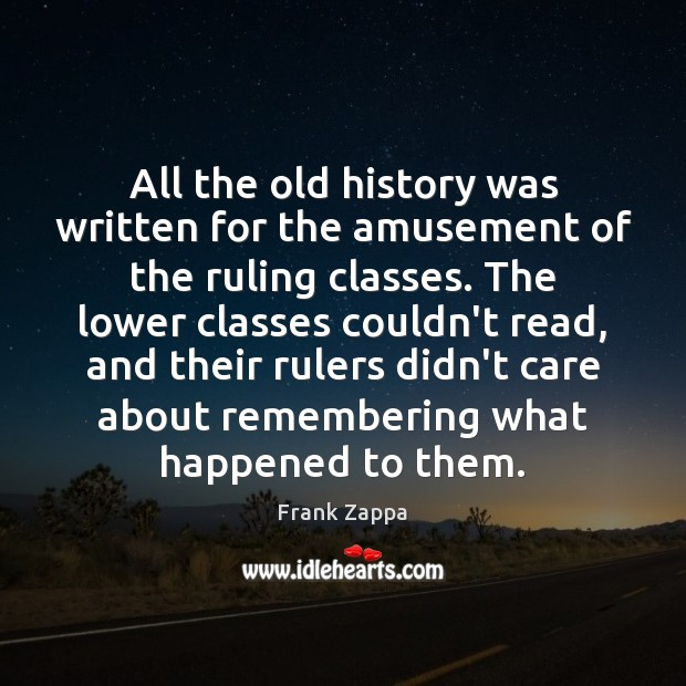 Image, All the old history was written for the amusement of the ruling