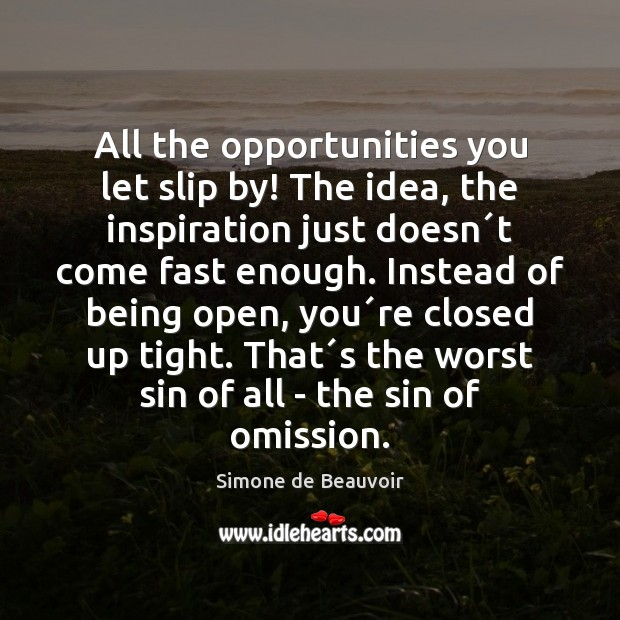 All the opportunities you let slip by! The idea, the inspiration just Image
