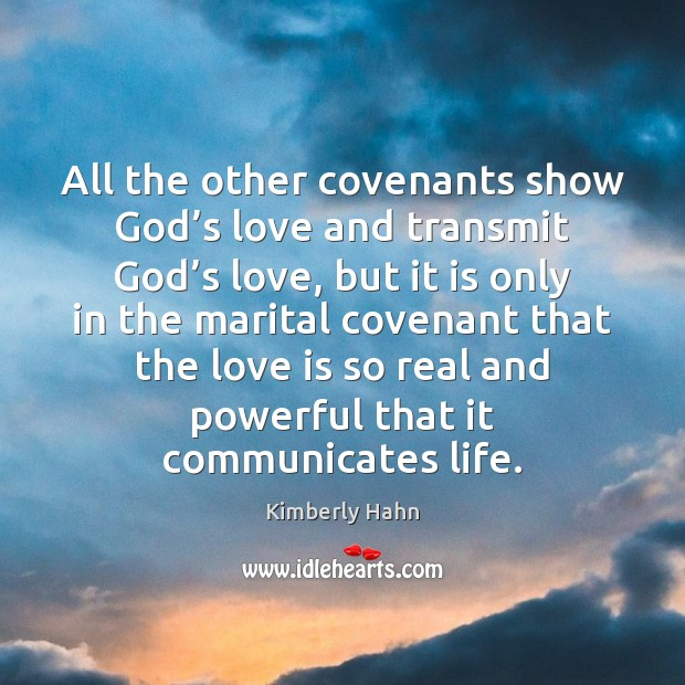All the other covenants show God's love and transmit God's Image