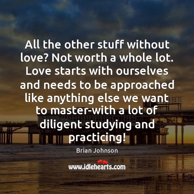 Image, All the other stuff without love? Not worth a whole lot. Love