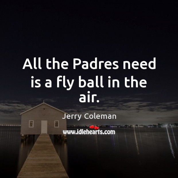 All the Padres need is a fly ball in the air. Image