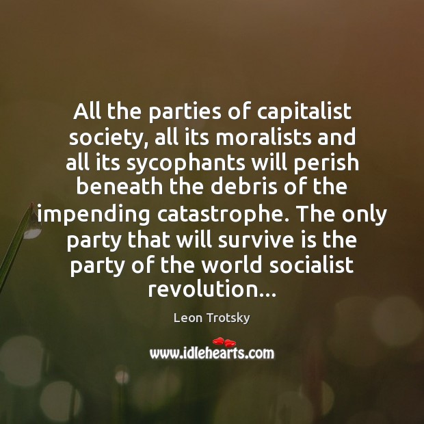 All the parties of capitalist society, all its moralists and all its Leon Trotsky Picture Quote