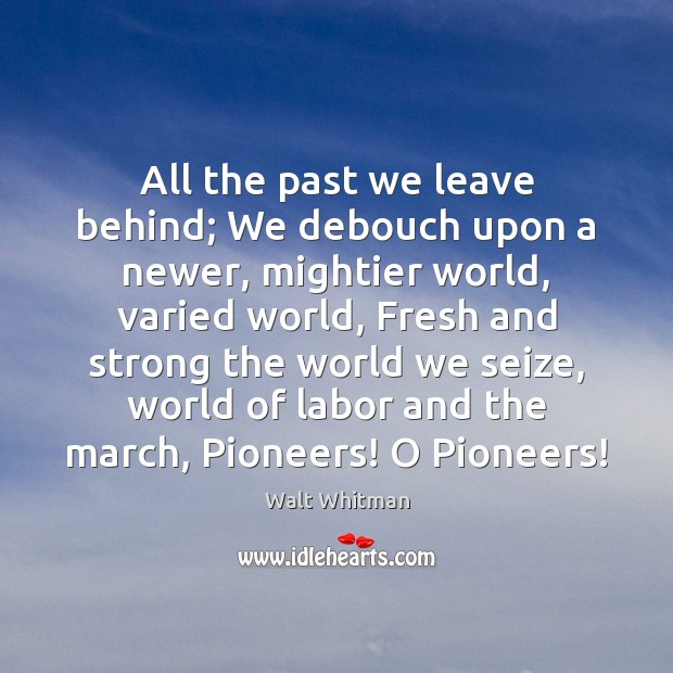 All the past we leave behind; We debouch upon a newer, mightier Image