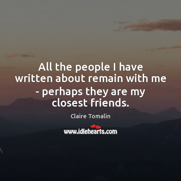 All the people I have written about remain with me – perhaps they are my closest friends. Image